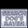 A white embossed metal plaque reads Search Dog's Raven.